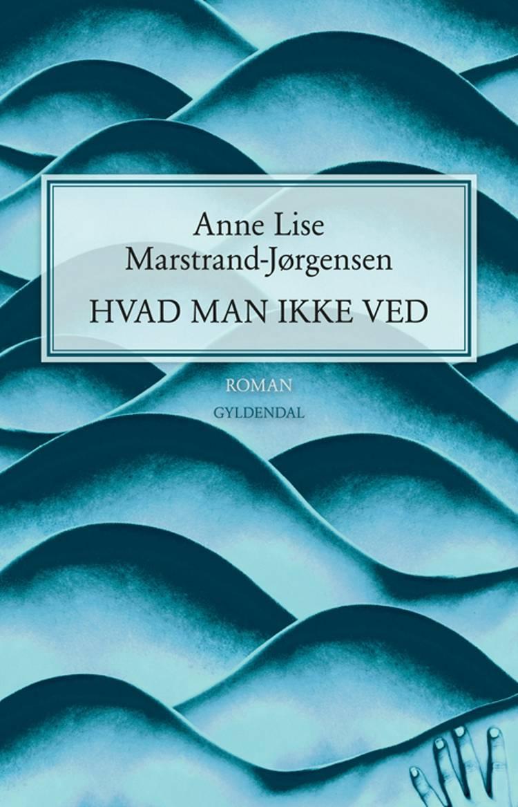 Hvad man ikke ved af Anne Lise Marstrand-Jørgensen