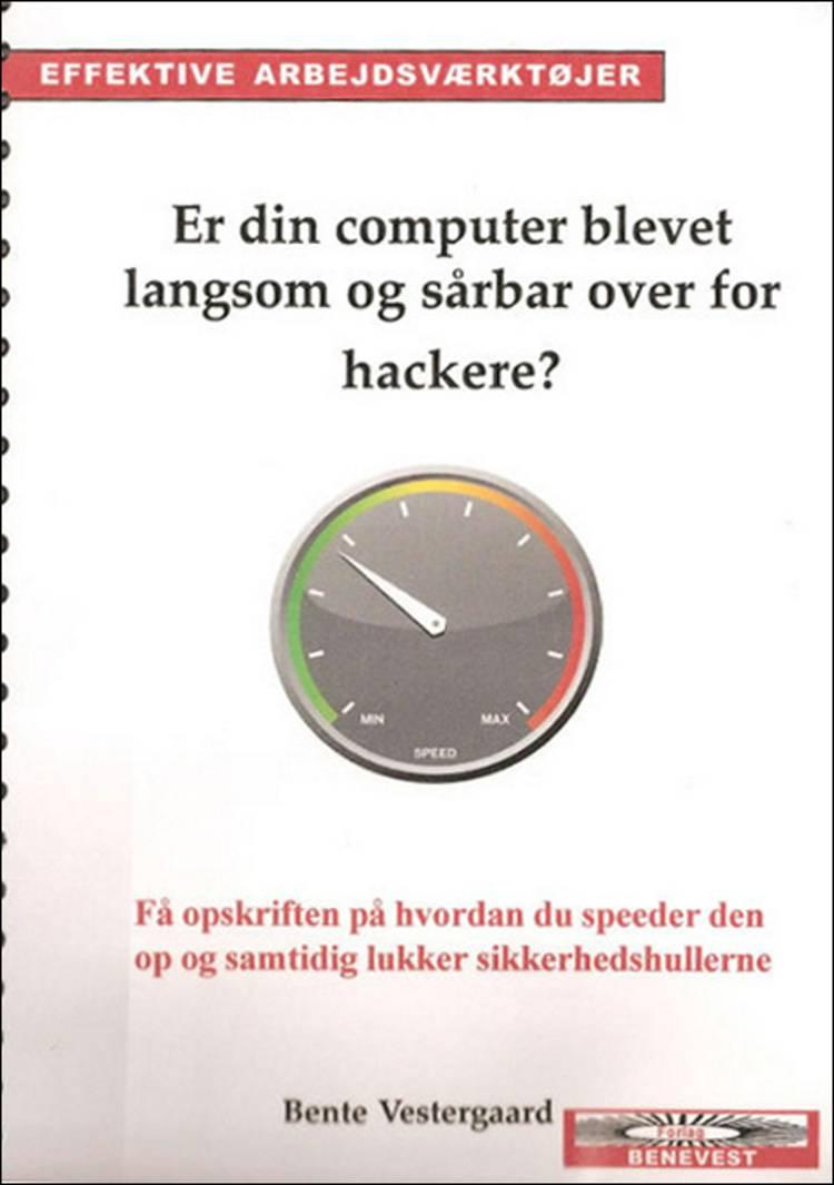 Er din computer blevet langsom og sårbar over for hackere? af Bente Vestergaard