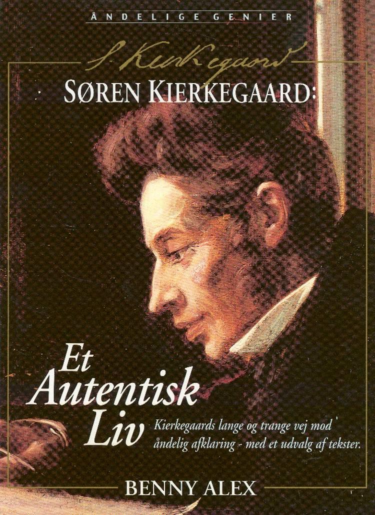 Søren Kierkegaard - et autentisk liv af Benny Alex