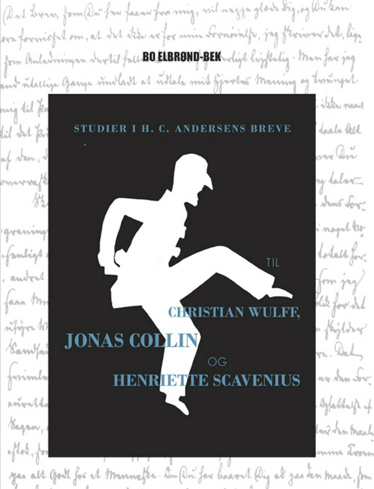 Studier i H.C. Andersens breve til Christian Wulff, Jonas Collin og Henriette Scavenius af Bo Elbrønd Bek