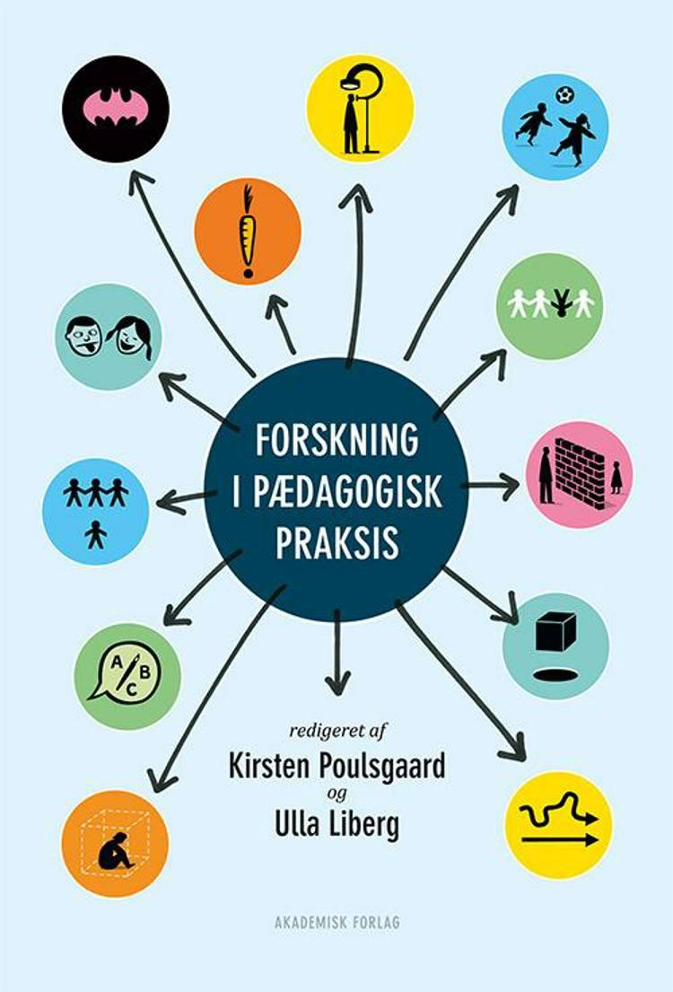 Forskning i pædagogisk praksis af Ulla Liberg og Kirsten Poulsgaard