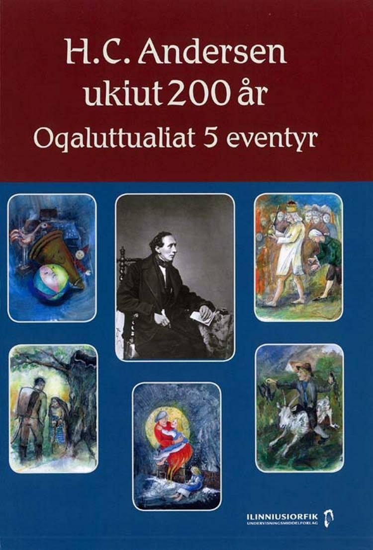 H.C. Andersen ukiut 200 år af H.C. Andersen, Hans Christian Andersen, Anne Marie Svendsen og Merete Edlefsen