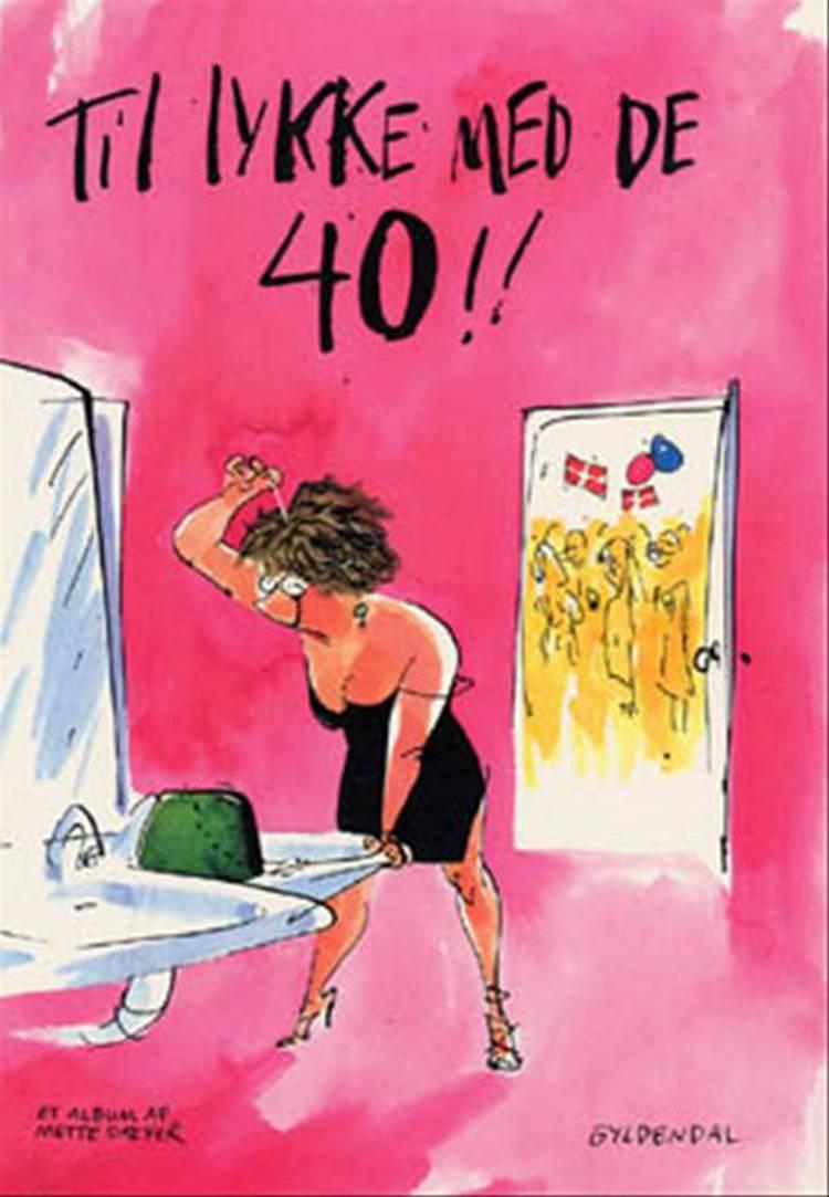 Til lykke med de 40!! af Mette Dreyer
