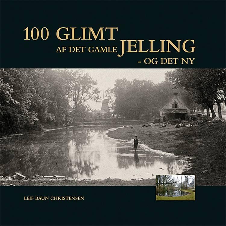 100 glimt af det gamle Jelling - og det ny af Leif Baun Christensen