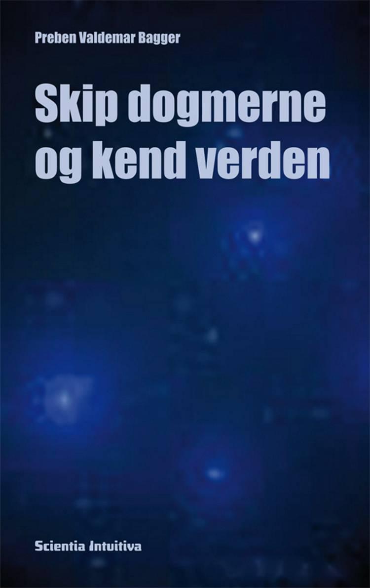 Skip dogmerne og kend verden af Preben Valdemar Bagger