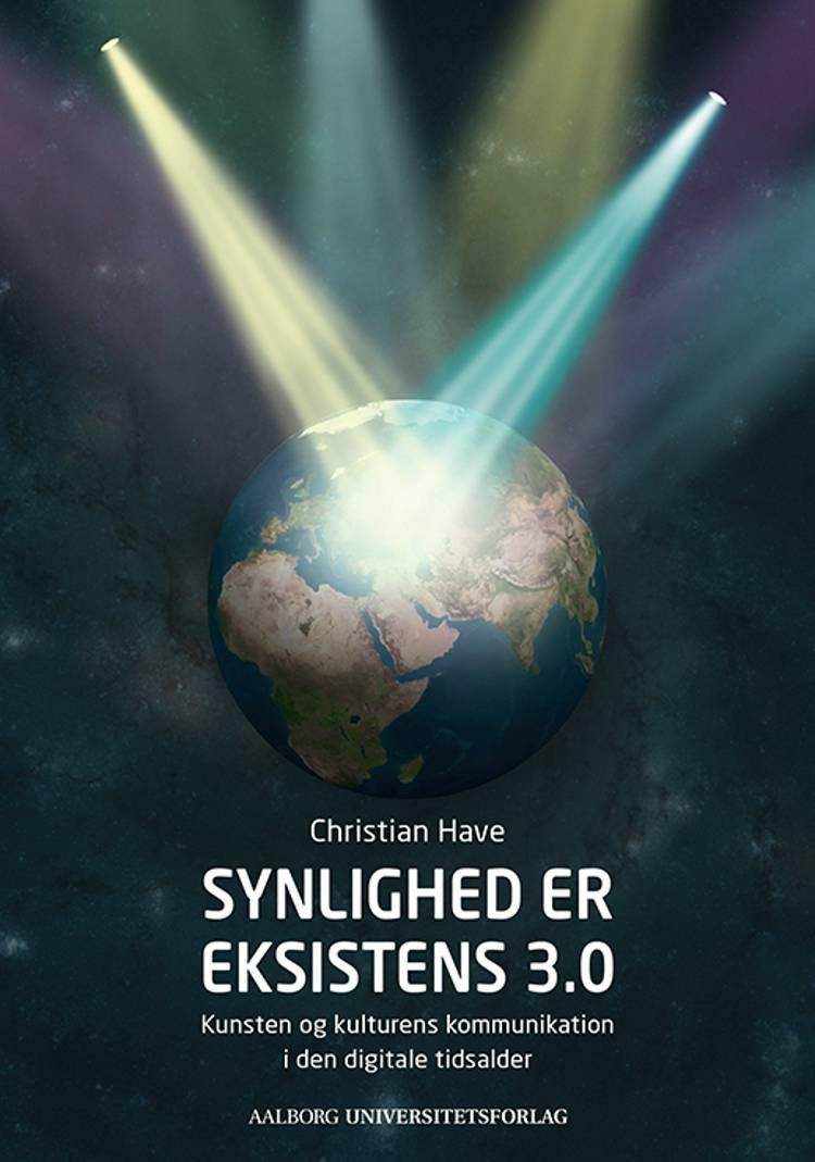 Synlighed er eksistens 3.0 af Christian Have