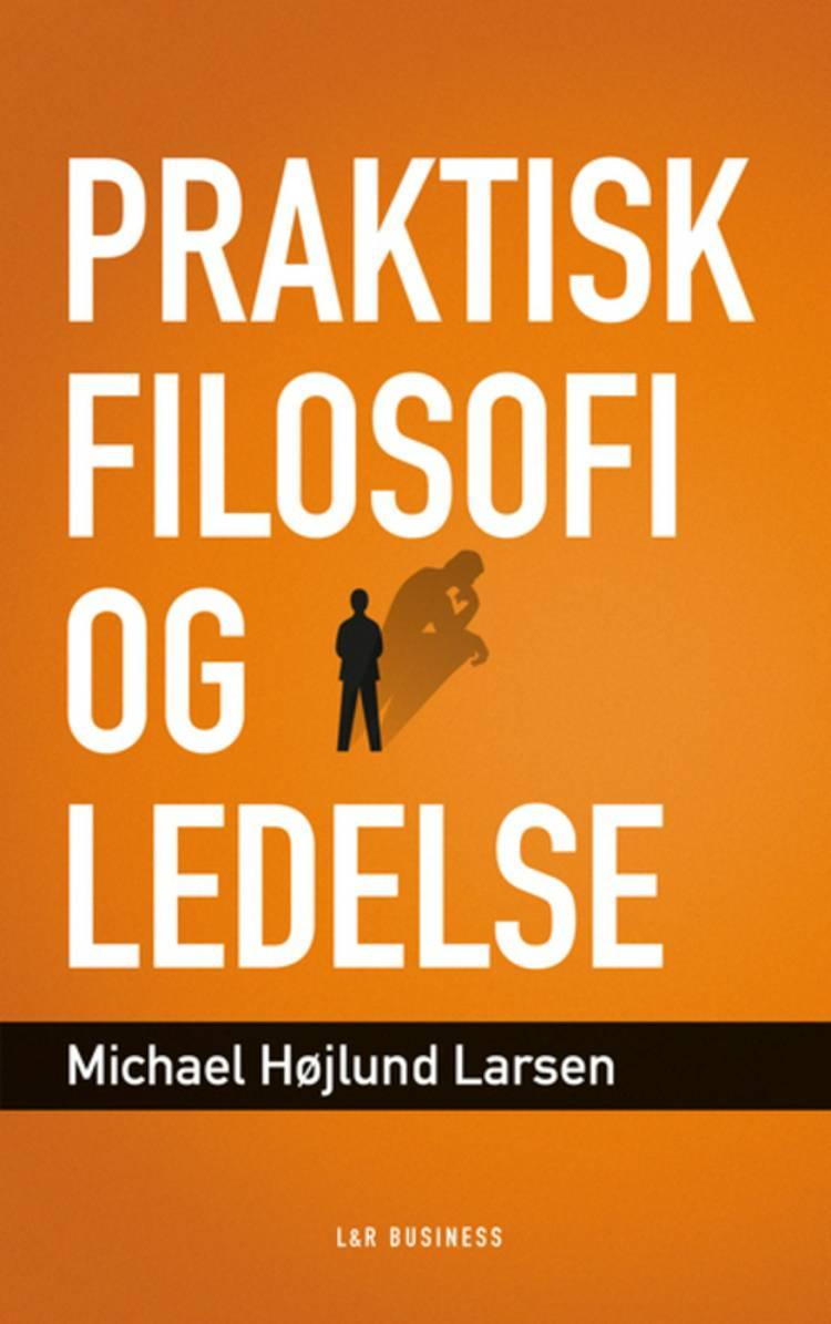 Praktisk filosofi og ledelse af Michael Højlund Larsen