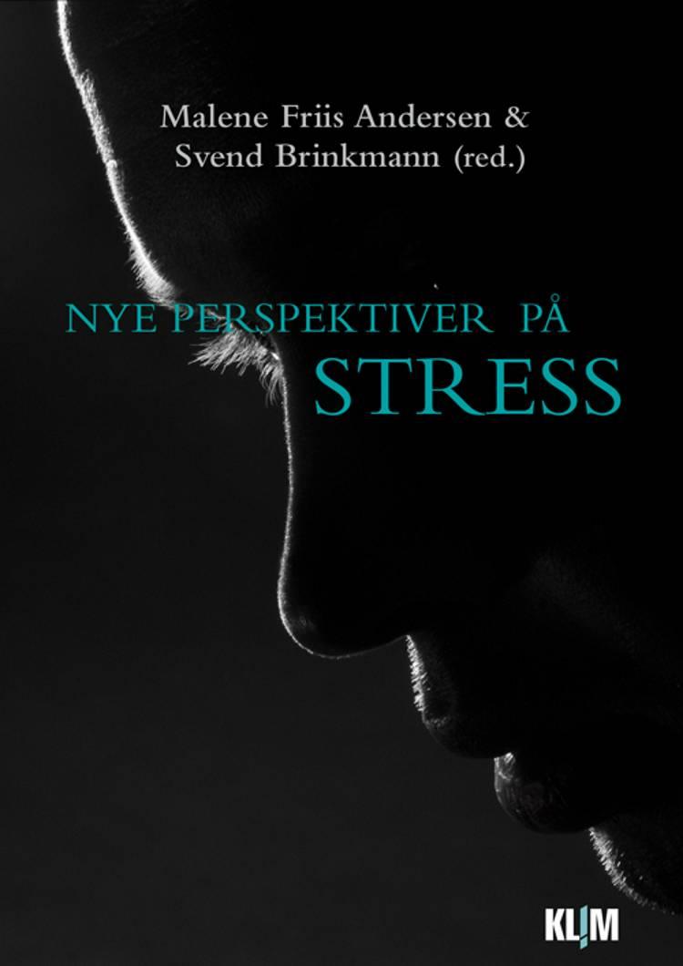 Nye perspektiver på stress af Svend Brinkmann og Malene Friis Andersen