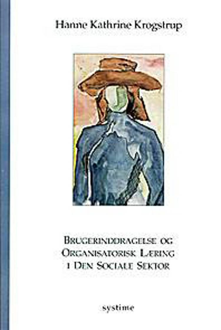 Brugerinddragelse og organisatorisk læring i den sociale sektor af Hanne Kathrine Krogstrup