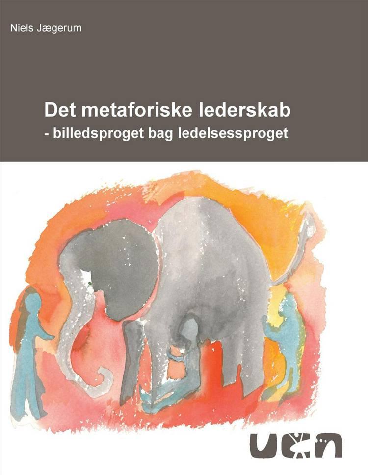 Det metaforiske lederskab af Niels Jægerum og UCN Forlag Forskning og Udvikling