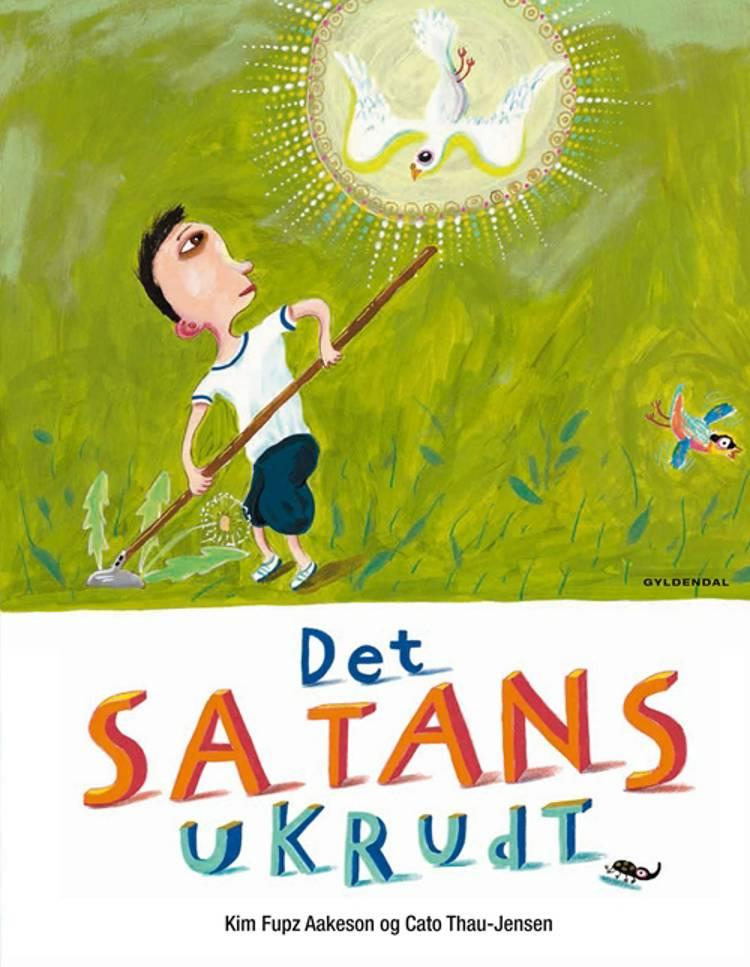 Det satans ukrudt af Kim Fupz Aakeson og Cato Thau-Jensen