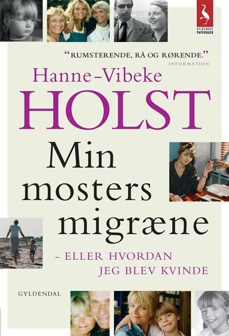 Min mosters migræne eller Hvordan jeg blev en kvinde af Hanne-Vibeke Holst og Holst