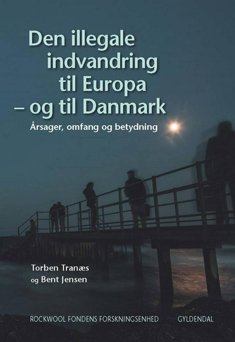 Den illegale indvandring til Europa - og til Danmark af Bent Jensen, Torben Tranæs og Rockwool Fondens Forskningsenhed