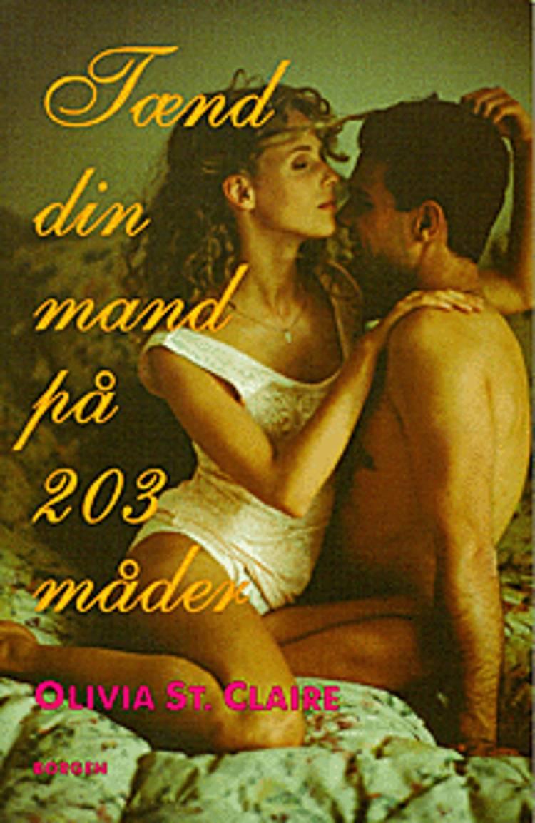 Tænd din mand på 203 måder af Olivia St. Claire