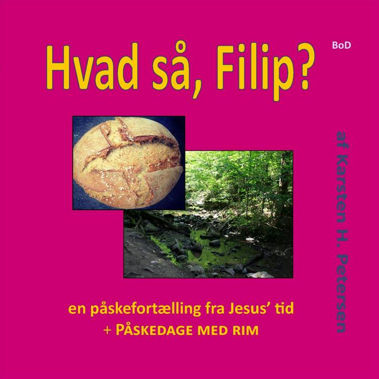 Hvad så, Filip? : en påskefortælling fra Jesus' tid og Påskedage med rim af Karsten H. Petersen
