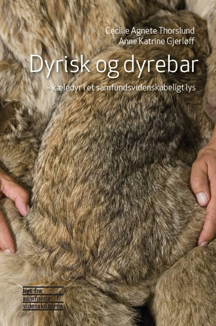 Dyrisk og dyrebar - kæledyr i et samfundsvidenskabeligt lys af Anne Katrine Gjerløff og Cecilie Agnete Thorslund