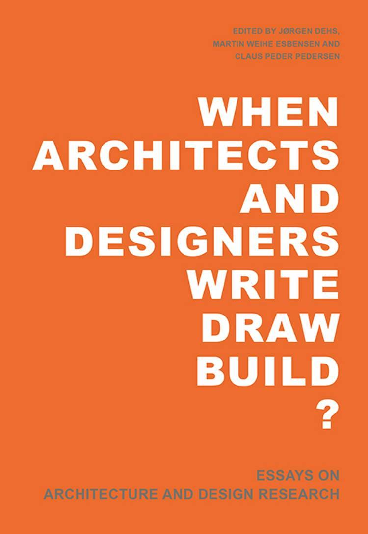 When architects and designers write, draw, build? af Red. Jørgen Dehs og Martin Weihe Esbensen og Claus Peder Pedersen