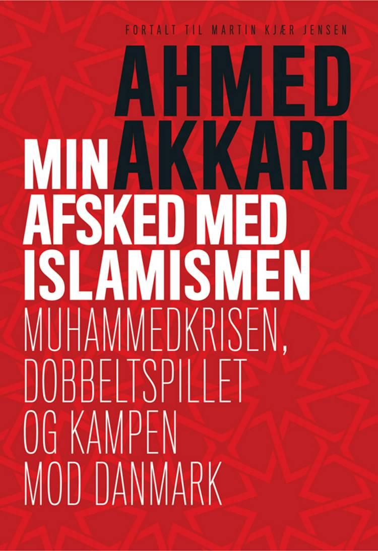 Min afsked med islamismen af Martin Kjær Jensen og Ahmed Akkari