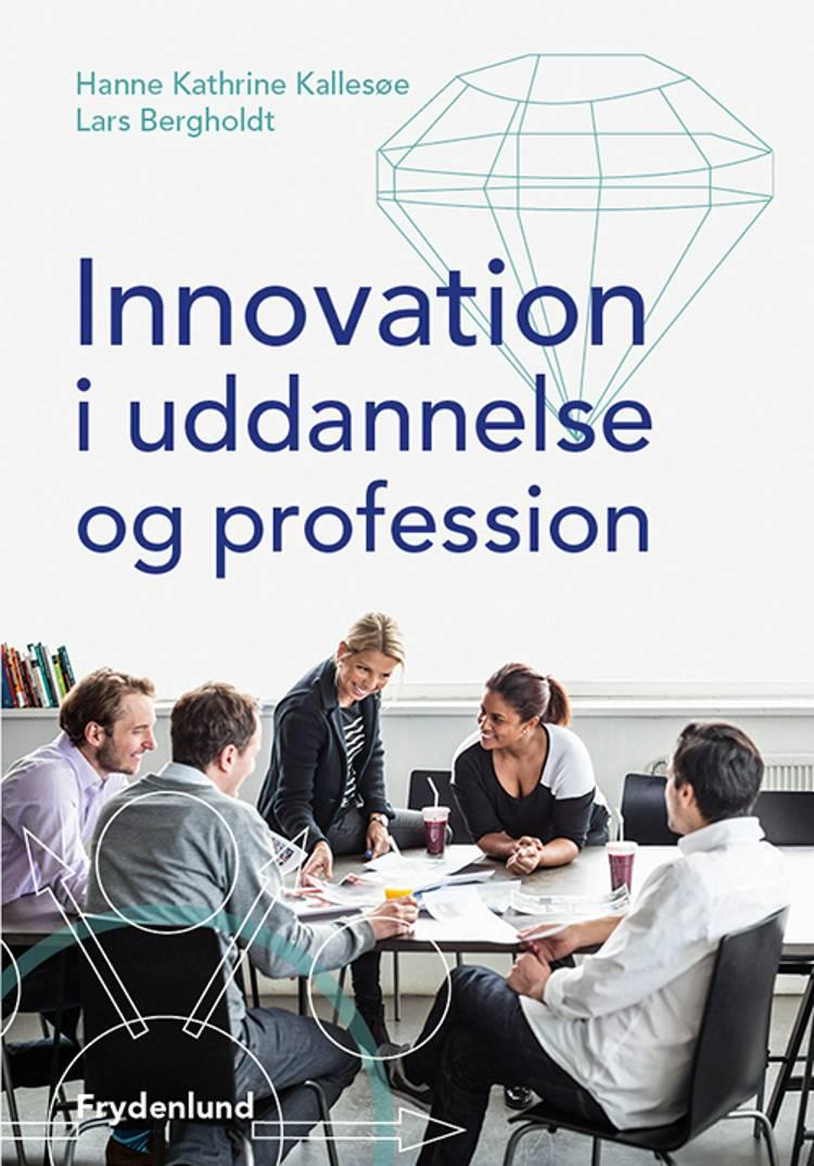 Innovation i uddannelse og profession af Lars Bergholdt og Hanne Kathrine Kallesøe