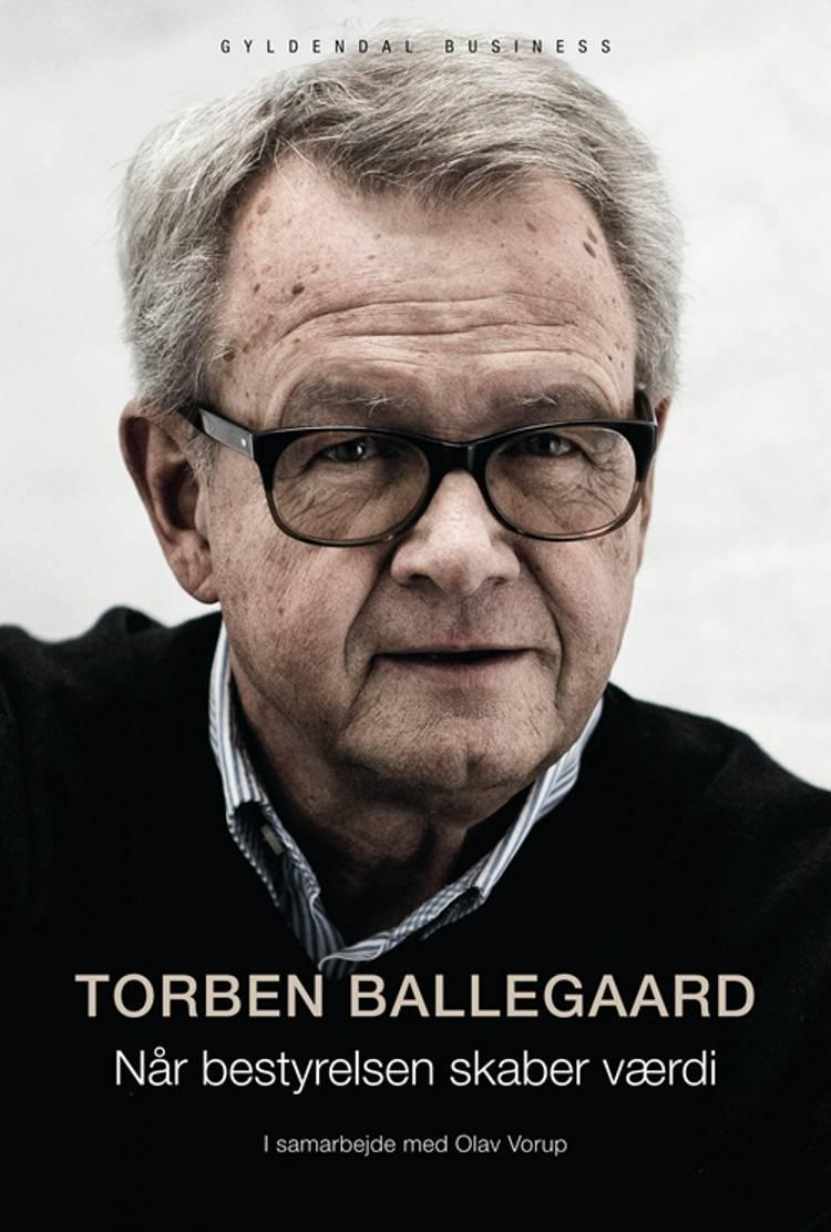 Når bestyrelsen skaber værdi af Torben Ballegaard og Olav Vorup