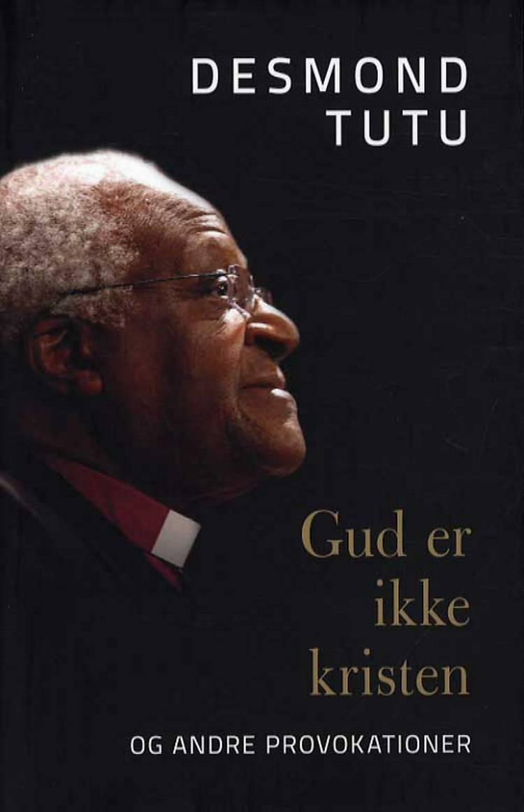 Gud er ikke kristen - og andre provokationer af Desmond Tutu