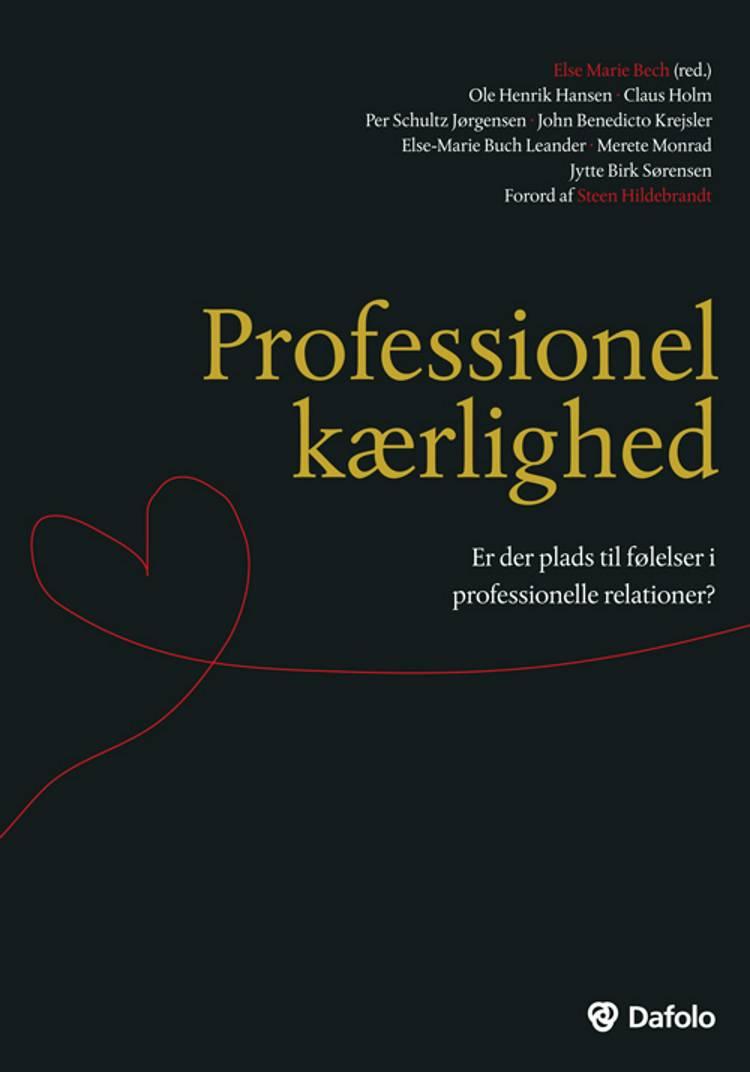 Professionel kærlighed af Else Marie Bech, Jytte Birk Sørensen, Steen Hildebrandt, Ole Henrik Hansen og Claus Holm m.fl.