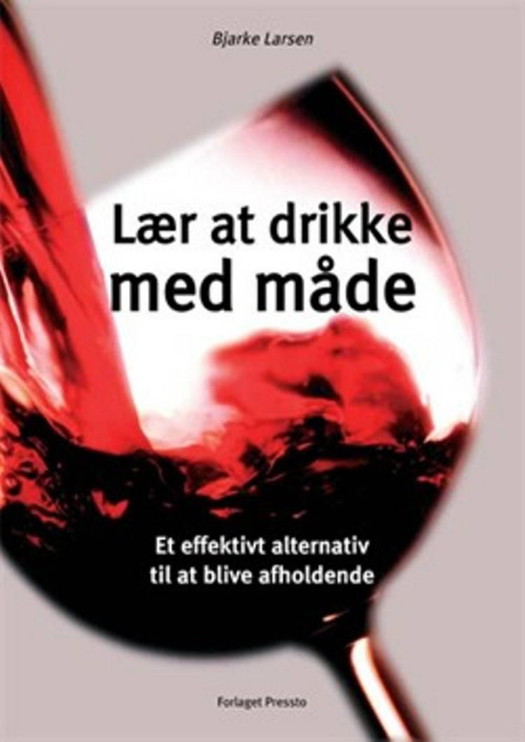 Lær at drikke med måde af Bjarke Larsen
