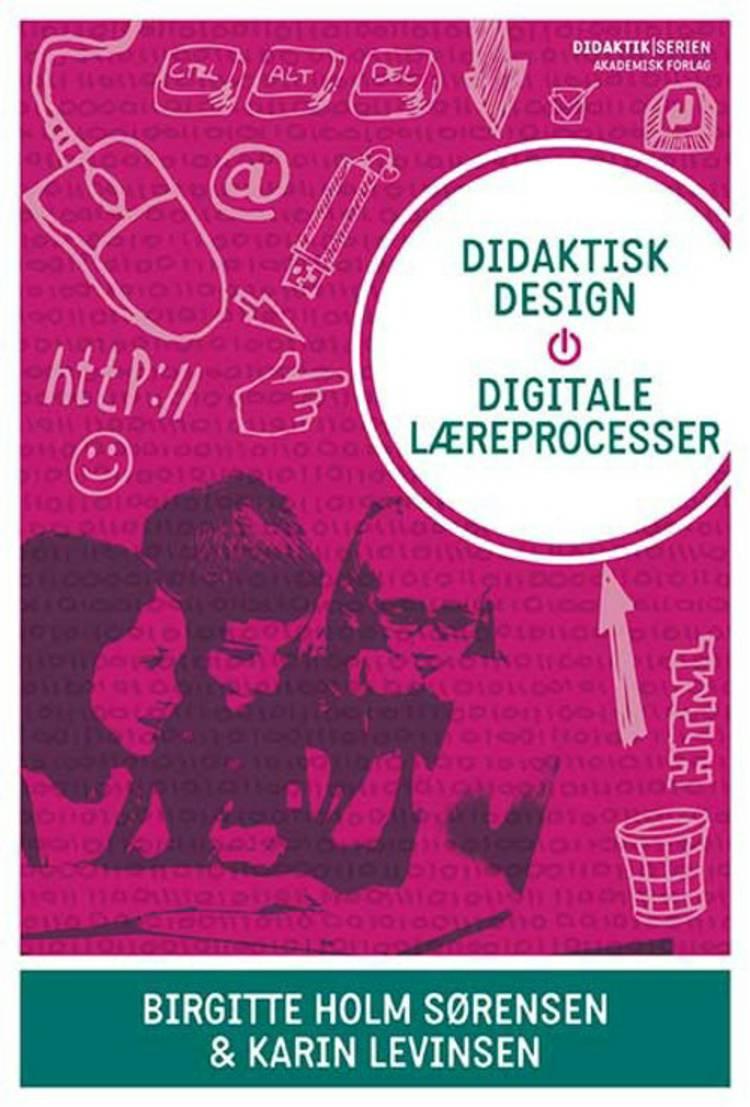 Didaktisk design, digitale læreprocesser af Birgitte Holm Sørensen og Karin Twedell Levinsen