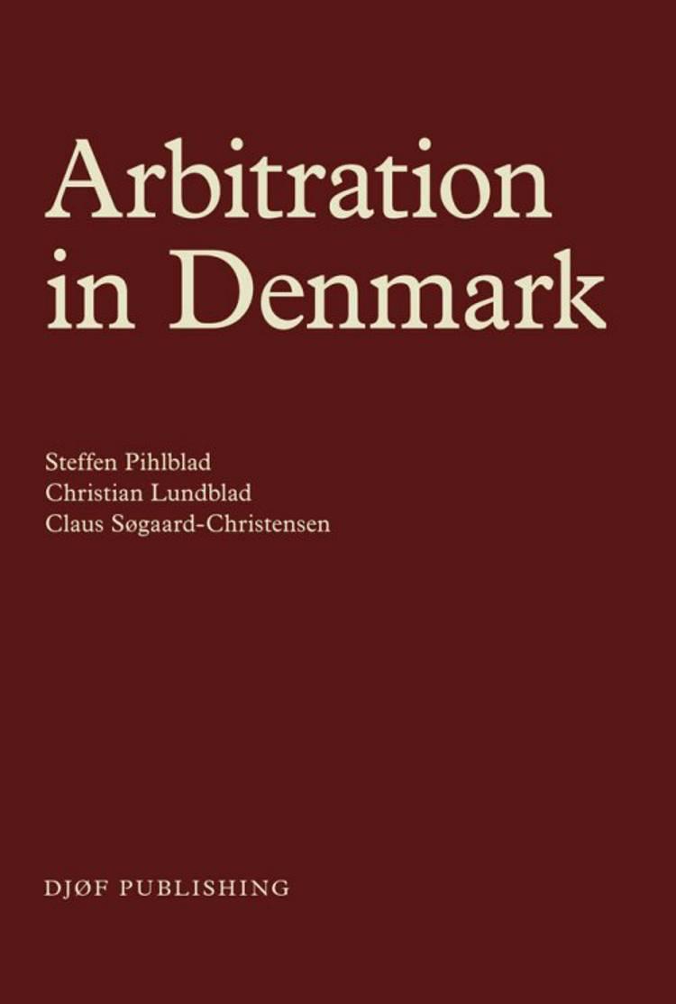 Arbitration in Denmark af Christian Lundblad, Claus Søborg-Christensen, Steffen Pihlblad og Claus Søgaard-Christensen