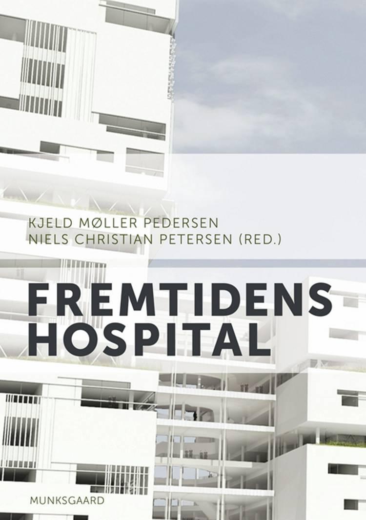 Fremtidens hospital af Kristian Antonsen, Jacob Anhøj og Søren Aggestrup m.fl.