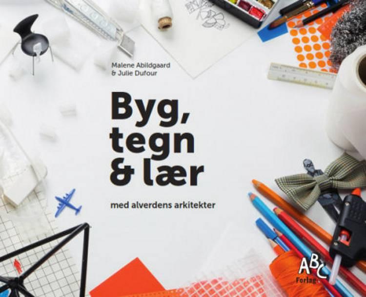 Byg, tegn & lær med alverdens arkitekter af Malene Abildgaard og Julie Dufour