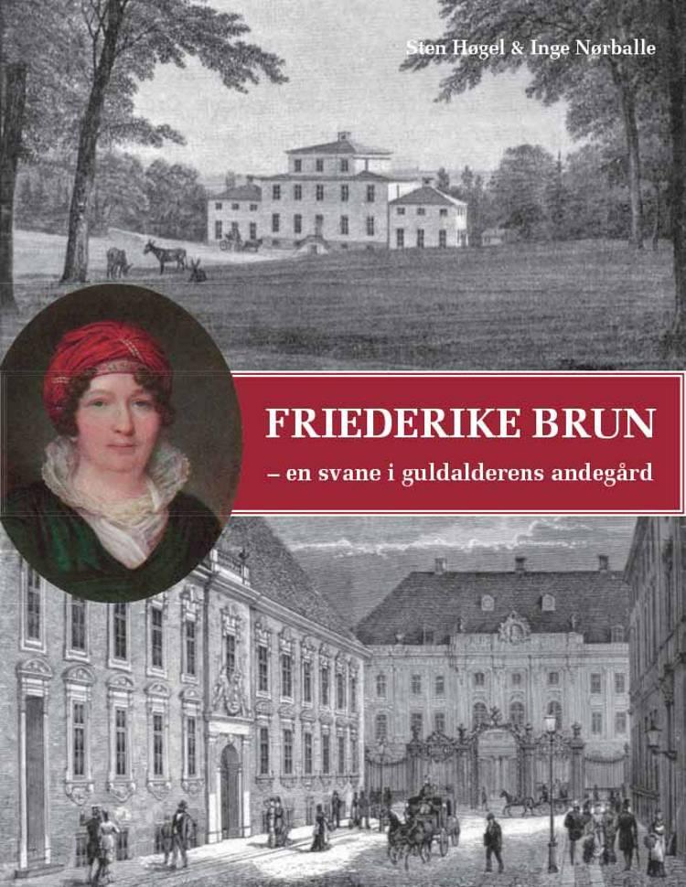 Friederike Brun - en svane i guldalderens andegård af Inge Nørballe og Sten Høgel