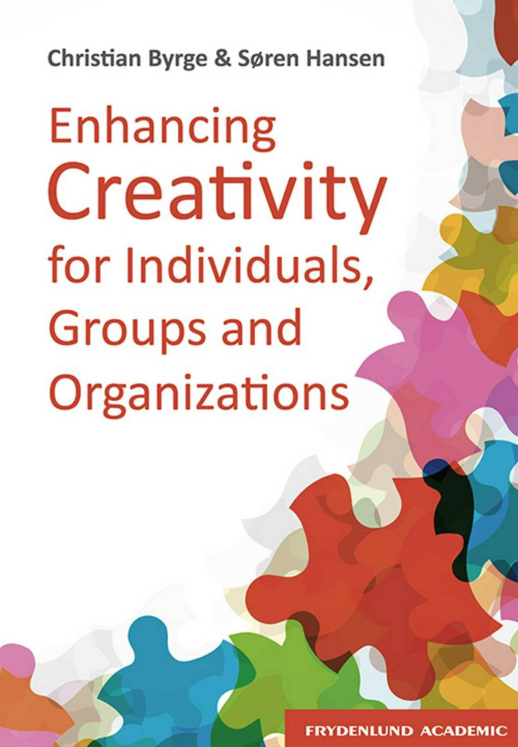 Enhancing creativity for individuals, groups and organizations af Søren Hansen og Christian Byrge