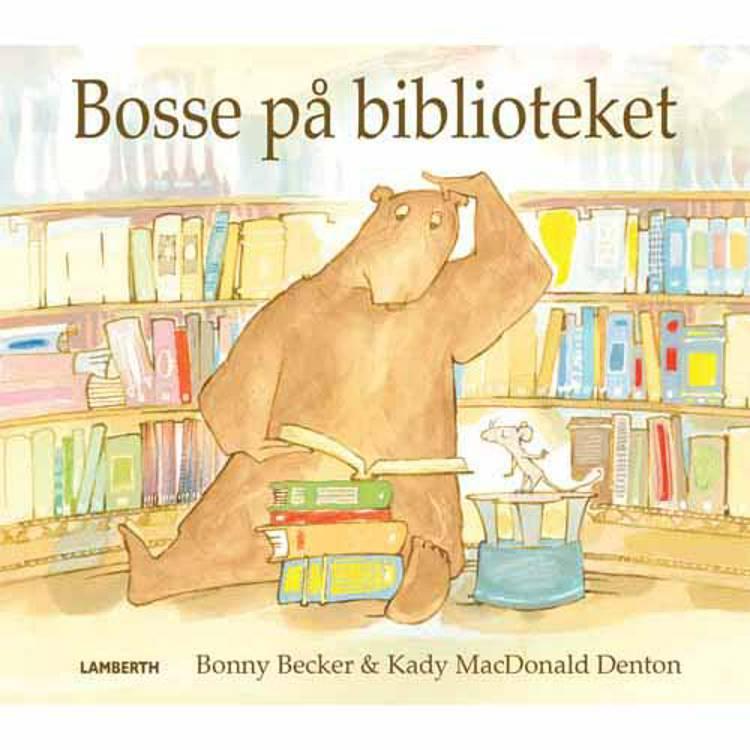 Bosse på biblioteket af Kady MacDonald Denton og Bonny Becker
