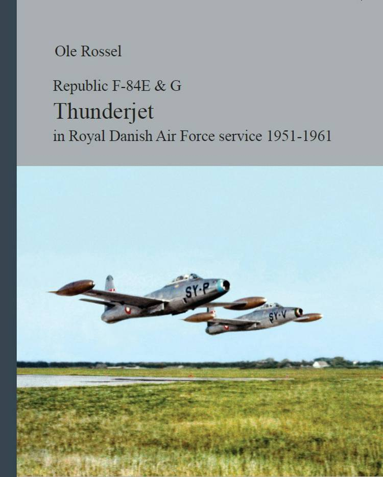 Republic F-84E & G Thunderjet in Royal Danish Air Force service 1951-1961 af Ole Rossel