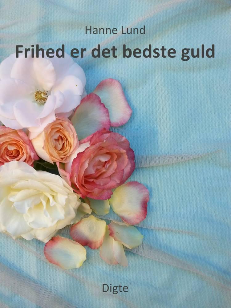Frihed er det bedste guld af Hanne Lund