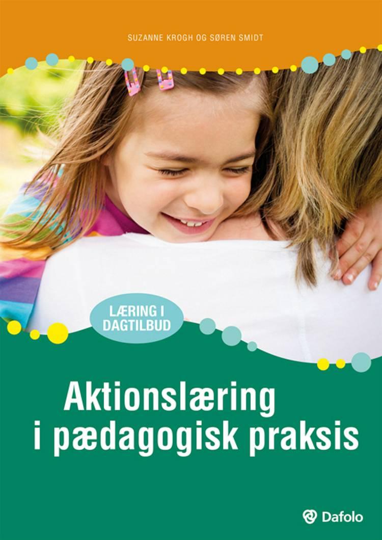 Aktionslæring i pædagogisk praksis af Suzanne Krogh og Søren Smidt
