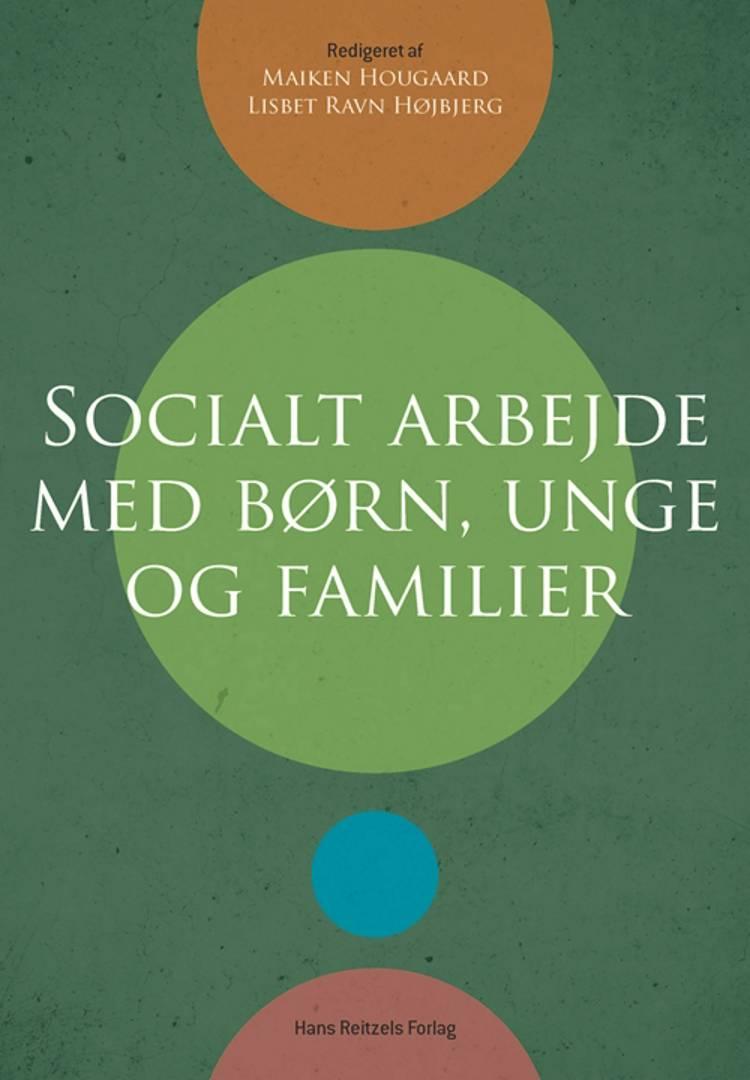 Socialt arbejde med børn, unge og familier af Maiken Hougaard, Lisbet Ravn Højbjerg og Betina Lykke Bergmann m.fl.