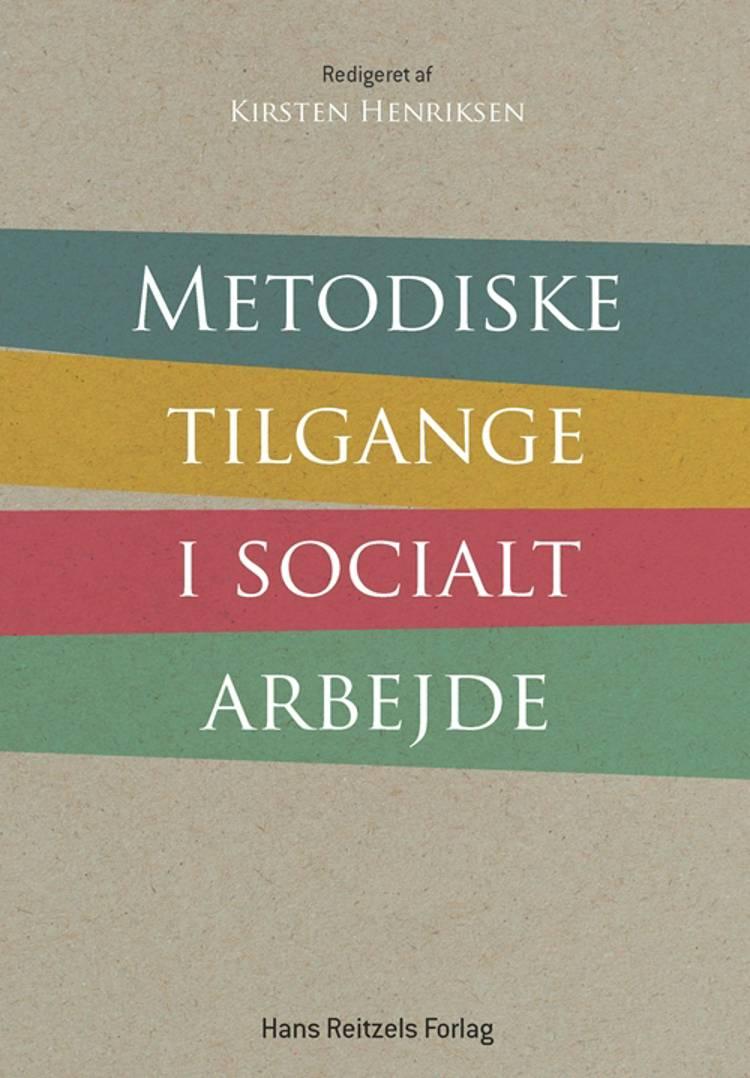 Metodiske tilgange i socialt arbejde af Jytte Birk Sørensen, Kirsten Henriksen og Bodil Burian m.fl.