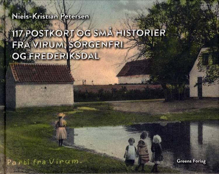 117 postkort og små historier fra Virum, Sorgenfri og Frederiksdal af Niels-Kristian Petersen