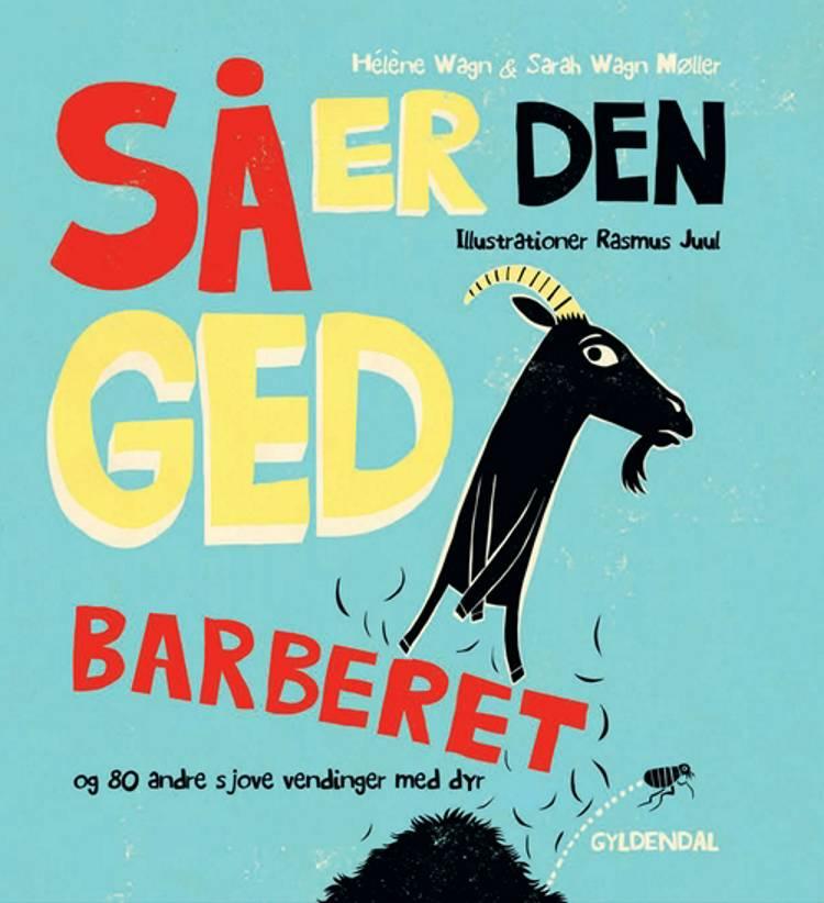 Så er den ged barberet og 80 andre sjove vendinger med dyr af Hélène Wagn og Sarah Wagn Møller