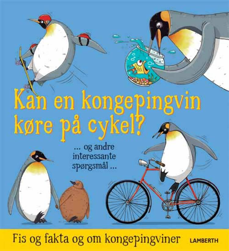 Kan en kongepingvin køre på cykel? - og andre interessante spørgsmål af Camilla de la Bédoyère
