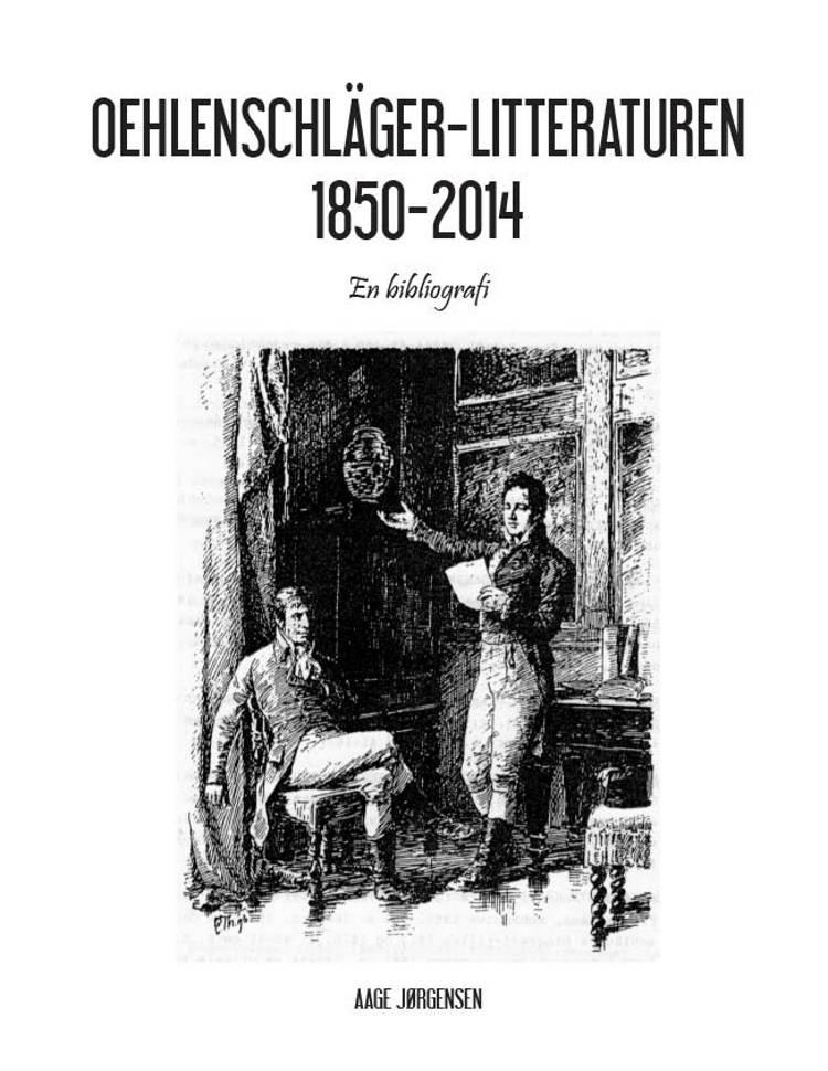 Oehlenschläger-litteraturen 1850-2014 af Aage Jørgensen