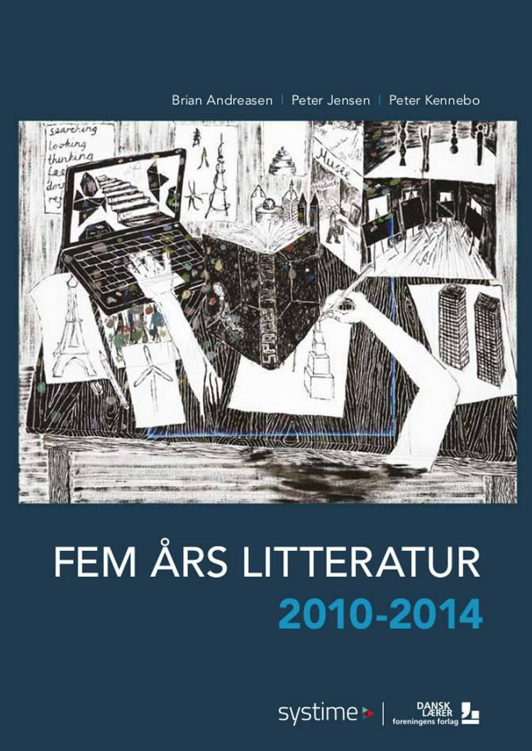 Fem års litteratur 2010-2014 af Peter Jensen, Brian Andreasen og Peter Kennebo