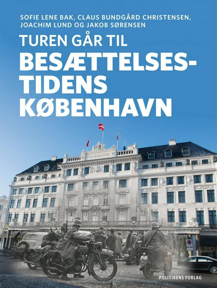 Turen går til besættelsestidens København af Claus Bundgård Christensen, Joachim Lund og Sofie Lene Bak m.fl.