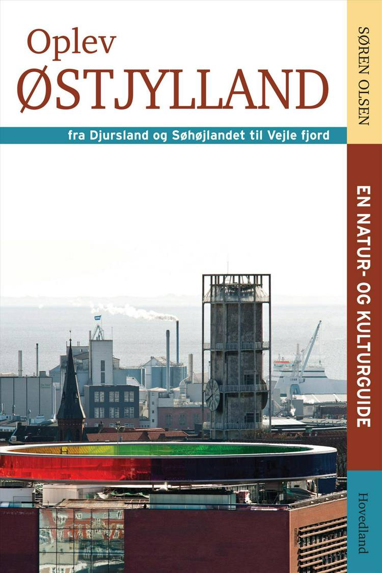 Oplev Østjylland - fra Djursland og Søhøjlandet til Vejle Fjord af Søren Olsen