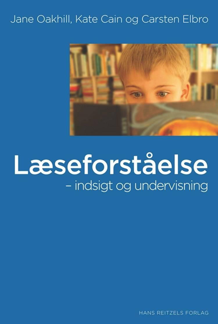 Læseforståelse - indsigt og undervisning af Carsten Elbro, Jane Oakhill og Kate Cain