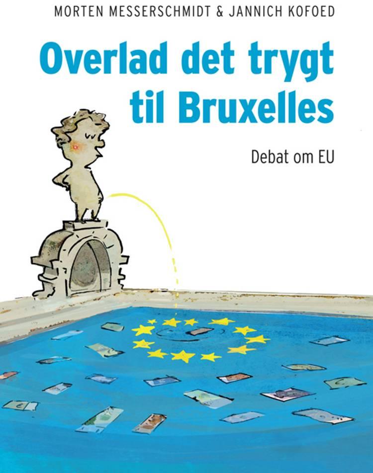 Overlad det trygt til Bruxelles af Morten Messerschmidt og Jannich Kofoed